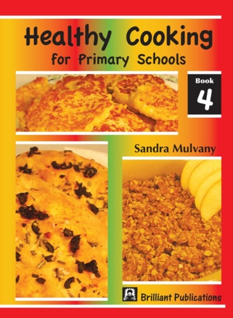 Healthy Cooking for Primary Schools: Book 4