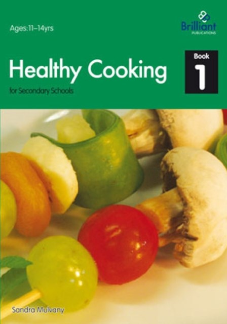 Healthy Cooking for Secondary Schools: Book 1