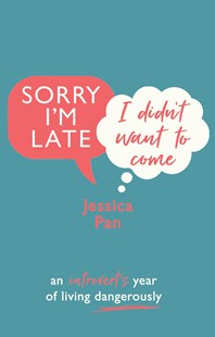 Sorry I'm Late, I Didn't Want to Come by Jessica Pan (9780857526168) - PaperBack - Non-Fiction Family Matters