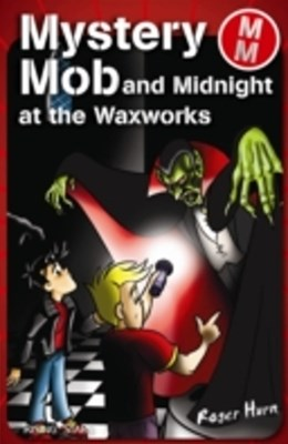 Mystery Mob and Midnight in the Waxworks