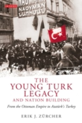 Young Turk Legacy and Nation Building, The