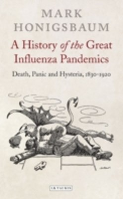 History of the Great Influenza Pandemics, A
