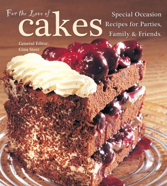For the Love of Cakes: Special Occasion Recipes for Parties, Family and Friends