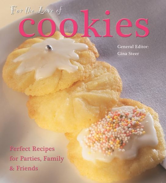 For the Love of Cookies: Perfect Recipes for Parties, Family & Friends