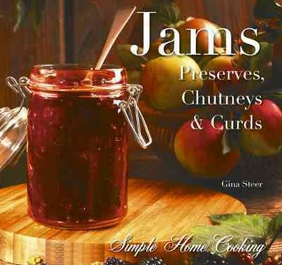 Jams and Preserves: Preserves, Chutneys and Curds