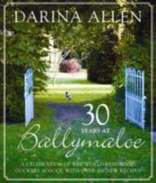 30 Years at Ballymaloe: A celebration of the world-renowned cookery     school with over 100 new recipes