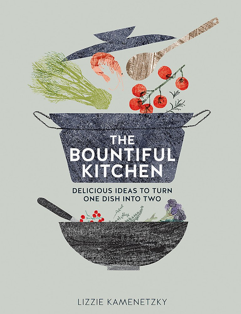 The Bountiful Kitchen: Delicious Ideas to Turn One Dish into Two