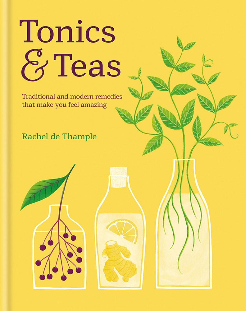 Tonics & Teas:Traditional And Modern Remedies That Make You Feel Amazing