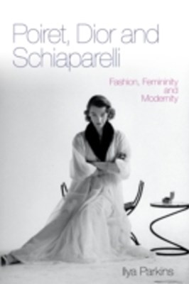 Poiret, Dior and Schiaparelli