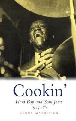 Cookin': Hard Bop and Soul Jazz 1954-65