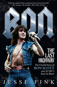 Bon: The Last Highway: The Untold Story of Bon Scott and AC/DC