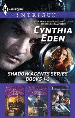 Cynthia Eden Shadow Agents Series Books 1-3/Alpha One/Guardian Ranger/Sharpshooter