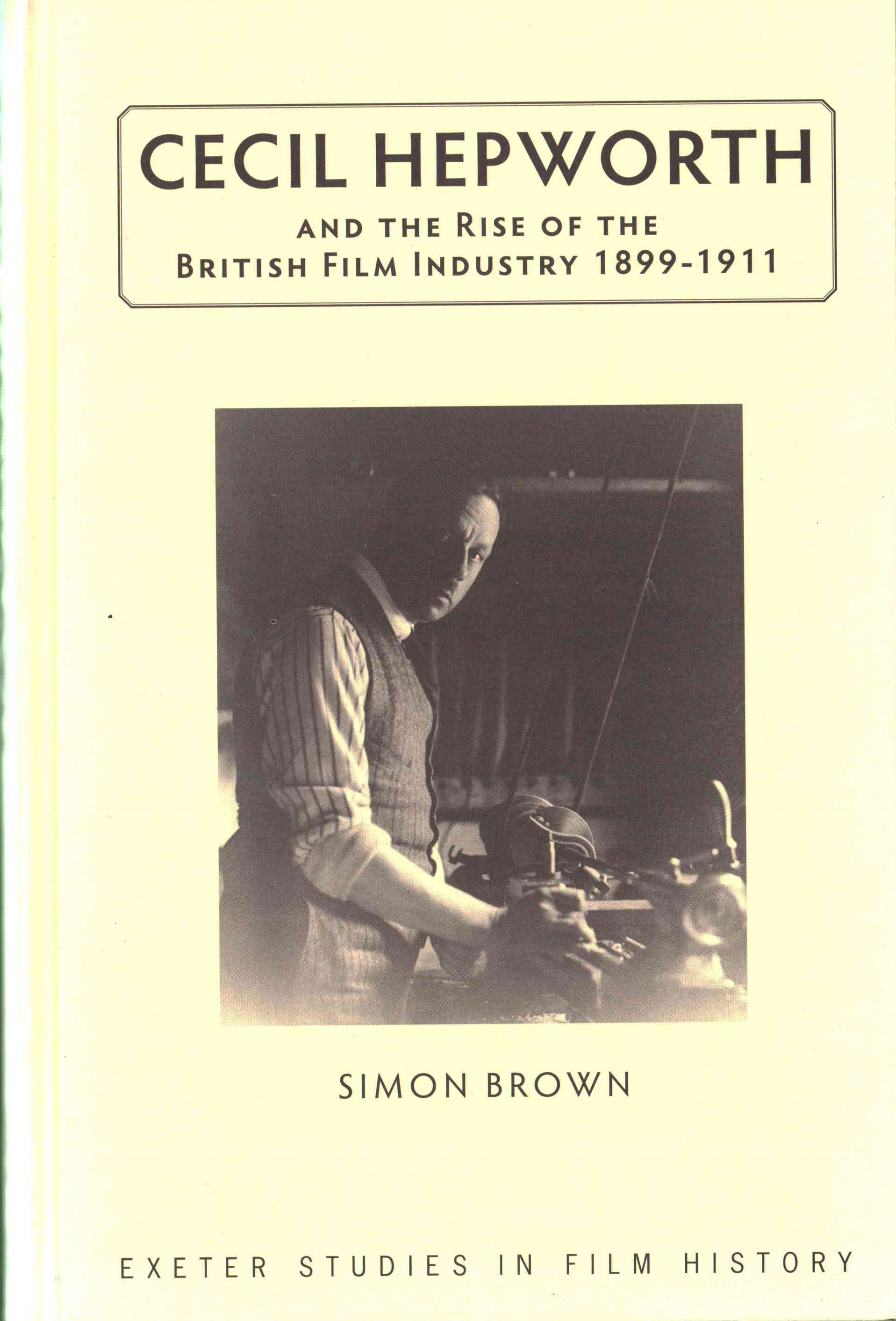 Cecil Hepworth and the Rise of the British Film Industry 1899-1911