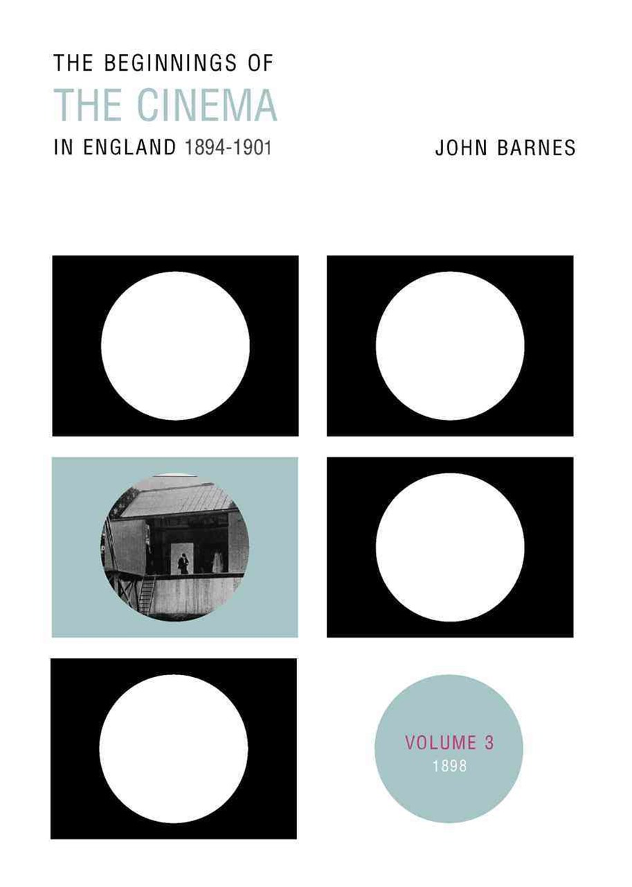 The Beginnings of the Cinema in England, 1894-1901: Volume 3