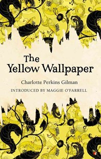 The Yellow Wallpaper by Charlotte Perkins Gilman, Maggie O'Farrell (9780860682011) - PaperBack - Classic Fiction