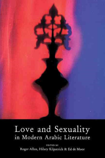 Love and Sexuality in Modern Arabic Literature