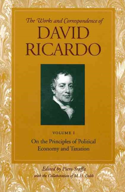 Works and Correspondence of David Ricardo: On the Principles of Political Economy and Taxation