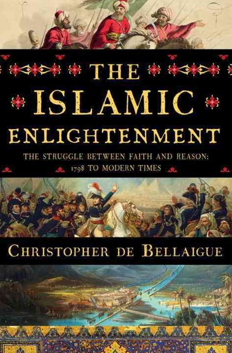Islamic Enlightenment - The Struggle Between Faith and Reason, 1798 to Modern Times