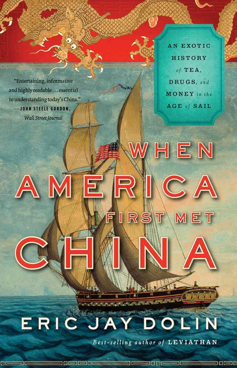 When America First Met China an Exotic History of Tea, Drugs, and Money in the Age of Sail