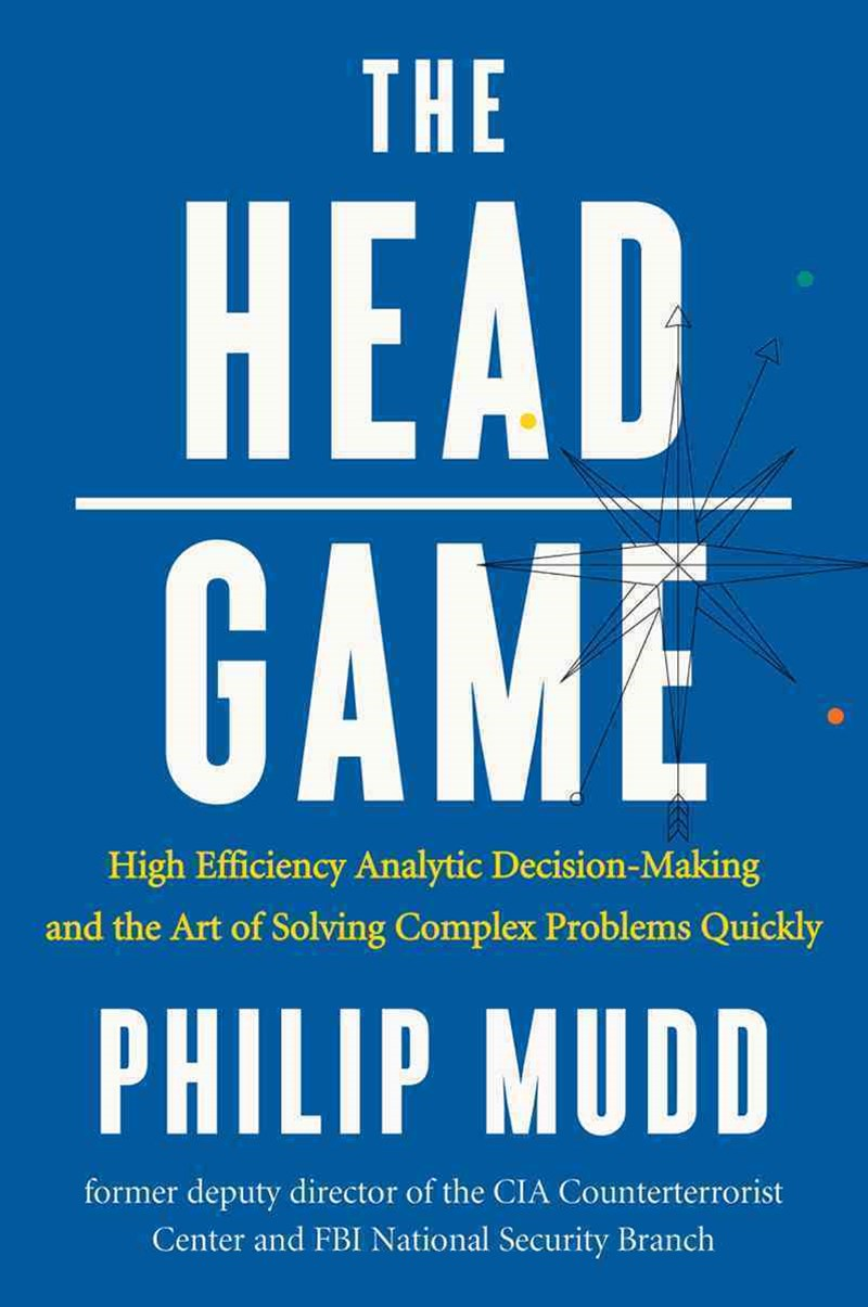 The Head Game a Spy's Guide to High-stakes Risk Management and Decision Making