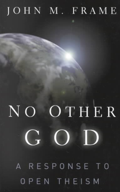 No Other God a Response to Open Theism