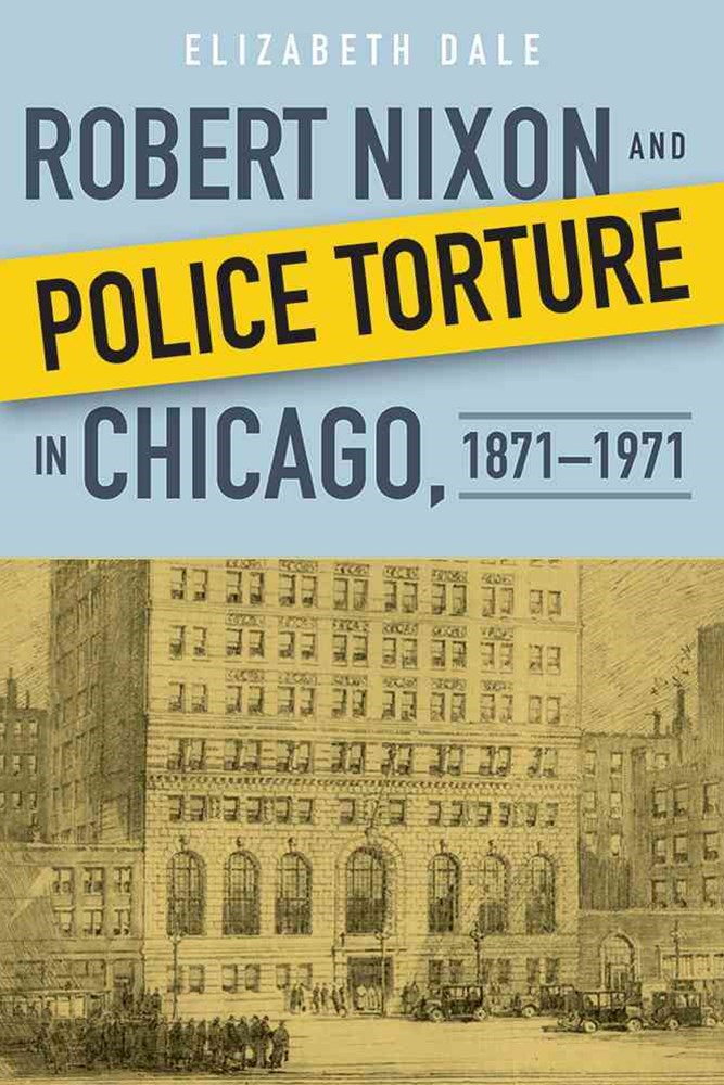 Robert Nixon and Police Torture in Chicago, 1871-1971