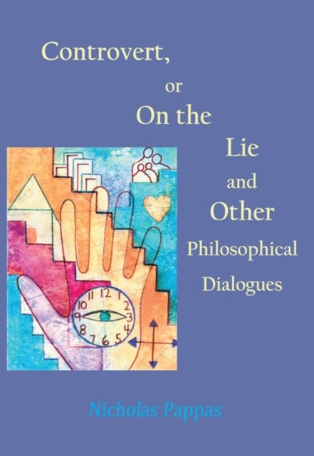 Controvert, or On the Lie -- and Other Philosophical Dialogues