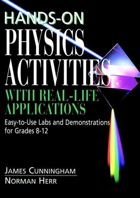 Hands on Physics Activities with Real Life Applications; Easy to Use Labs and Demonstrations for Grades 8-12