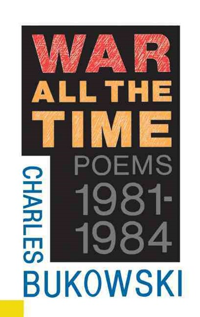 War All The Time: Poems 1981 - 1984