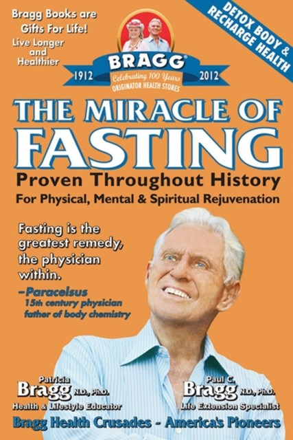Miracle of Fasting: Proven Throughout History for Physical, Mental, & Spiritual Rejuvenation