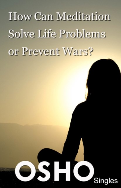 How Can Meditation Solve Life Problems or Prevent Wars?