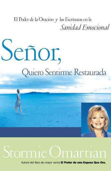 Senor, quiero sentirme restaurada: The Power of Prayer and Scripture in Emotional Healing