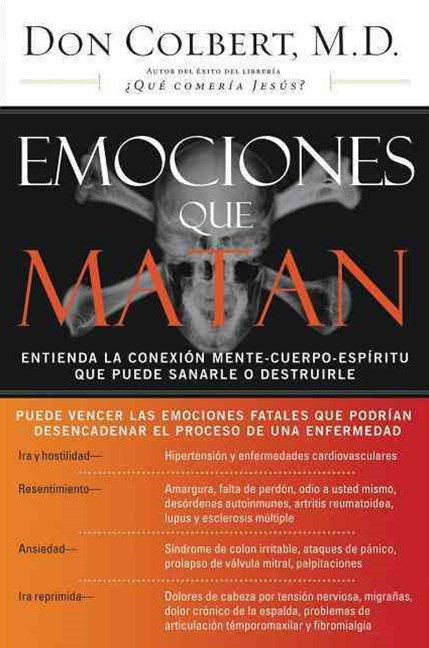 Emociones que matan: Understand the Mind-Body-Spirit Connection That CanHeal or Destroy You