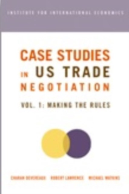 Case Studies in US Trade Negotiation Volume 1