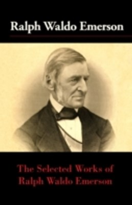 Selected Works of Ralph Waldo Emerson