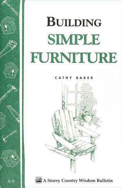 Building Simple Furniture: Storey's Country Wisdom Bulletin  A.06