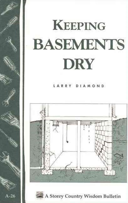 Keeping Basements Dry: Storey's Country Wisdom Bulletin  A.26