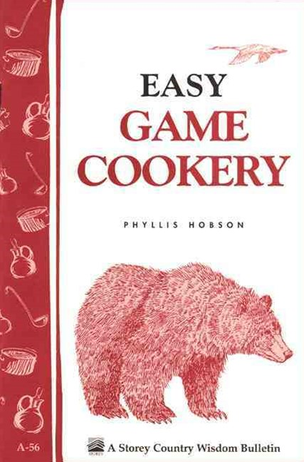 Easy Game Cookery: Storey's Country Wisdom Bulletin  A.56