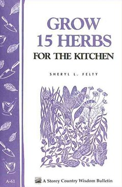 Grow 15 Herbs for the Kitchen: Storey