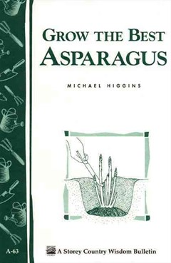 Grow the Best Asparagus: Storey