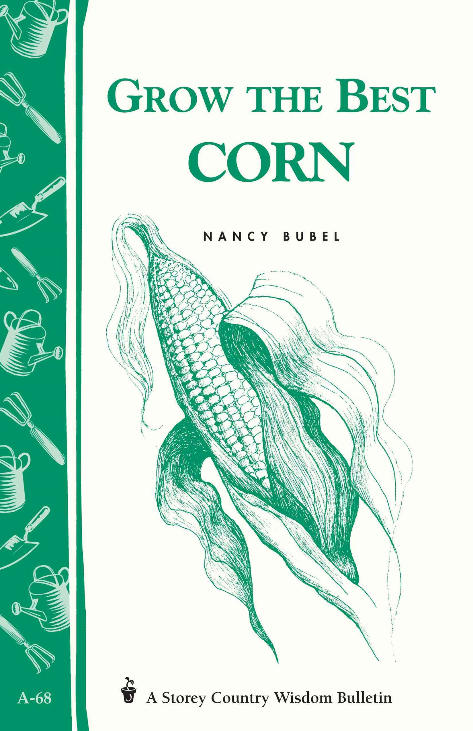 Grow the Best Corn: Storey's Country Wisdom Bulletin  A.68