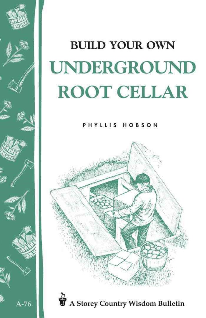 Build Your Own Underground Root Cellar: Storey's Country Wisdom Bulletin  A.76