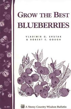 Grow the Best Blueberries: Storey