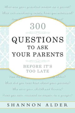 300 Questions to Ask Your Parents Before It