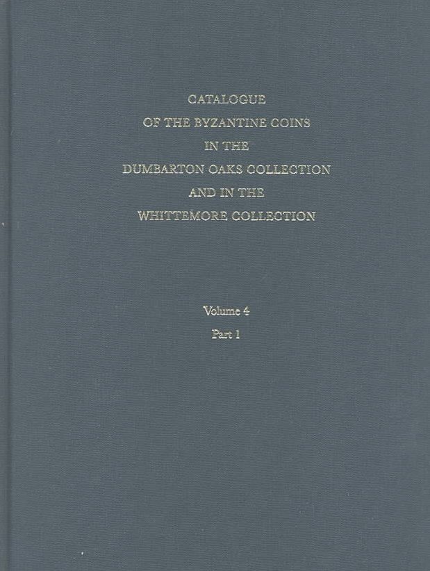 Catalogue of the Byzantine Coins in the Dumbarton Oaks Collection and in the Whittemore Collection
