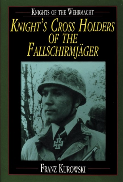 Knights of the Wehrmacht: Knights Crs Holders of the Fallschirmjager