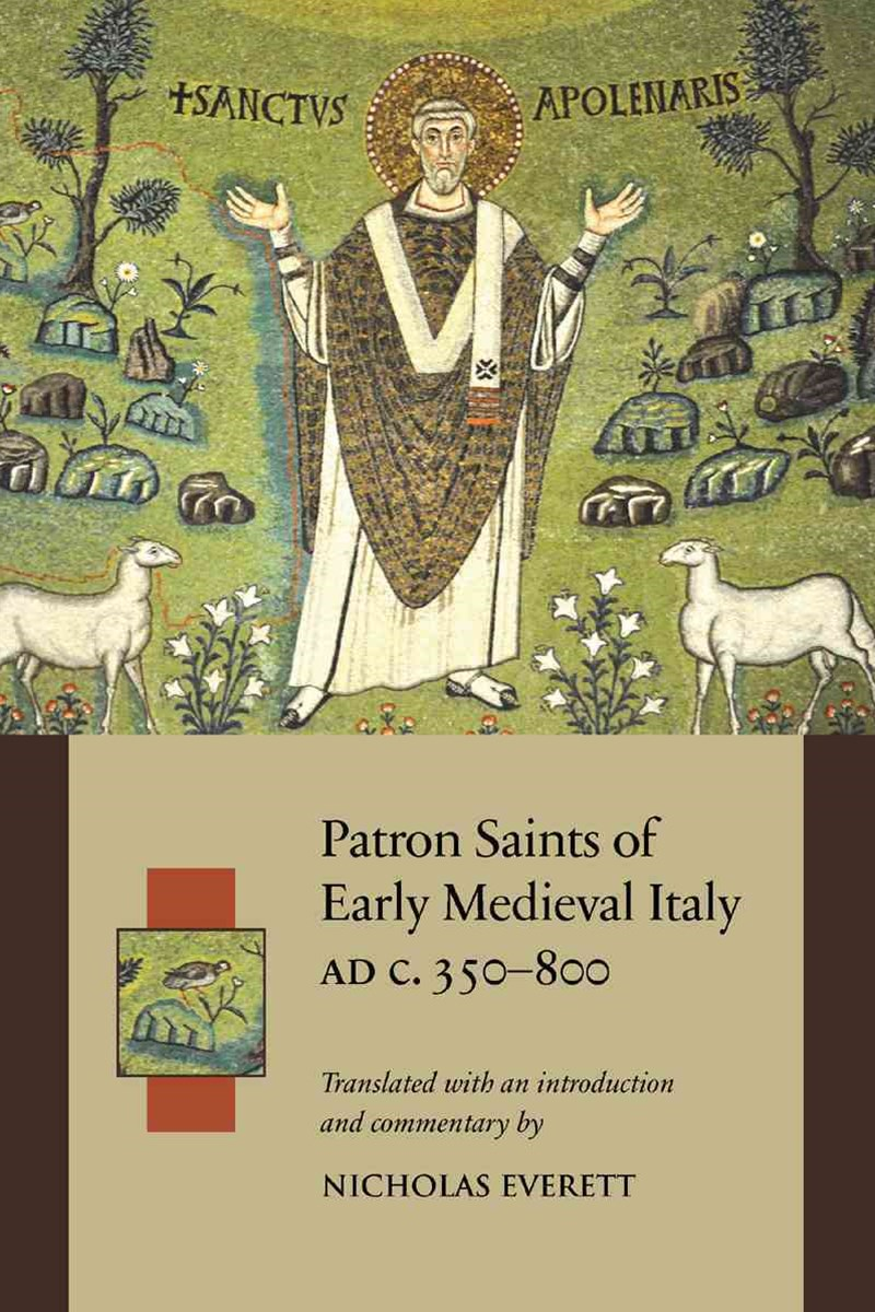 Patron Saints of Early Medieval Italy, C. 350-800 AD