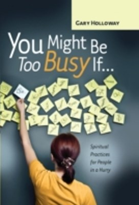 You Might Be Too Busy If ...