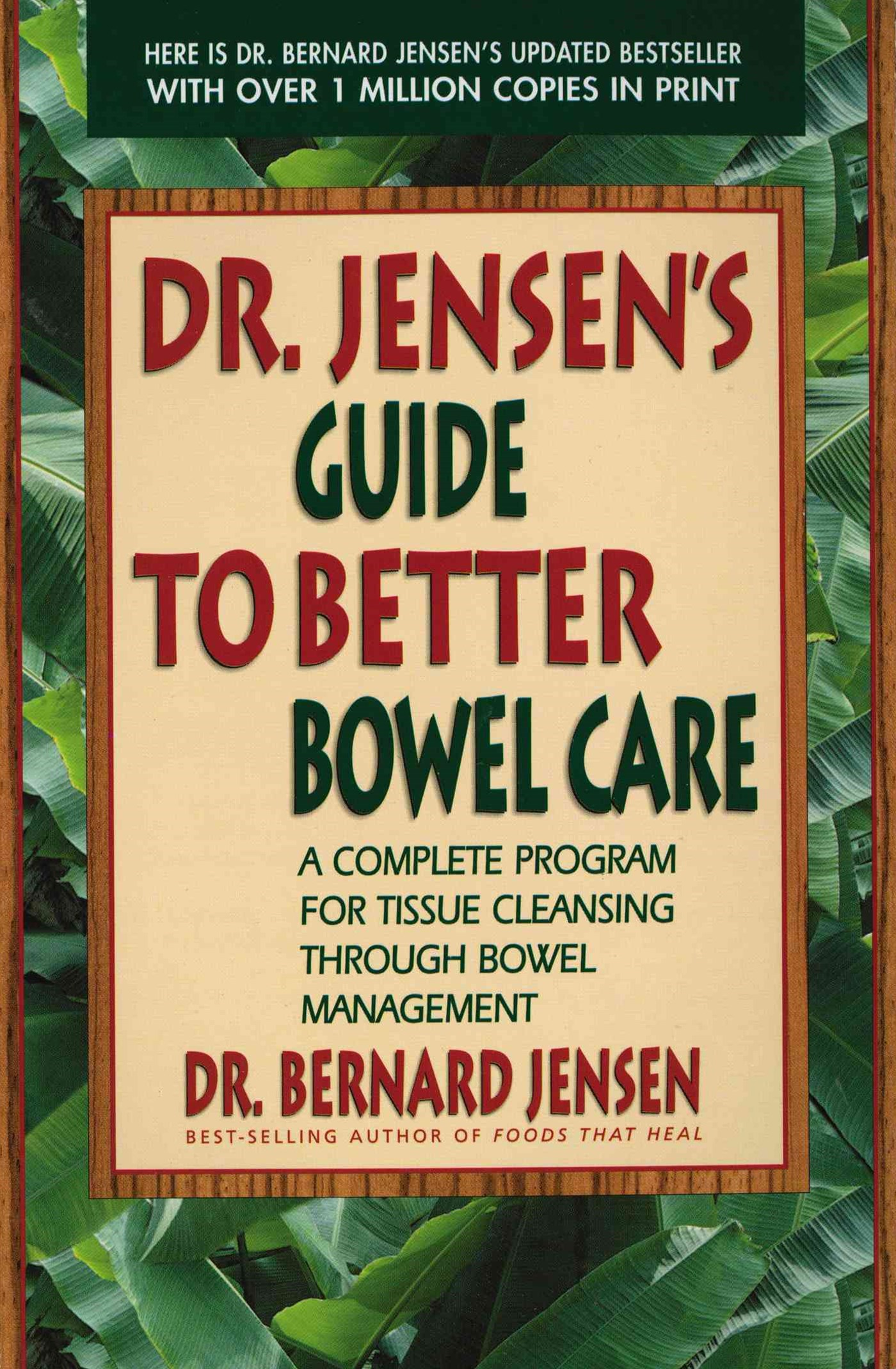 Dr Jensen's Guide To Better Bowel Care: A Complete Program For Tissue Cleansing Through Bowel Manag