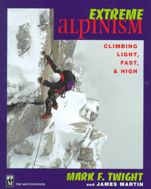 Extreme Alpinism: Climbing Light, High & Fast
